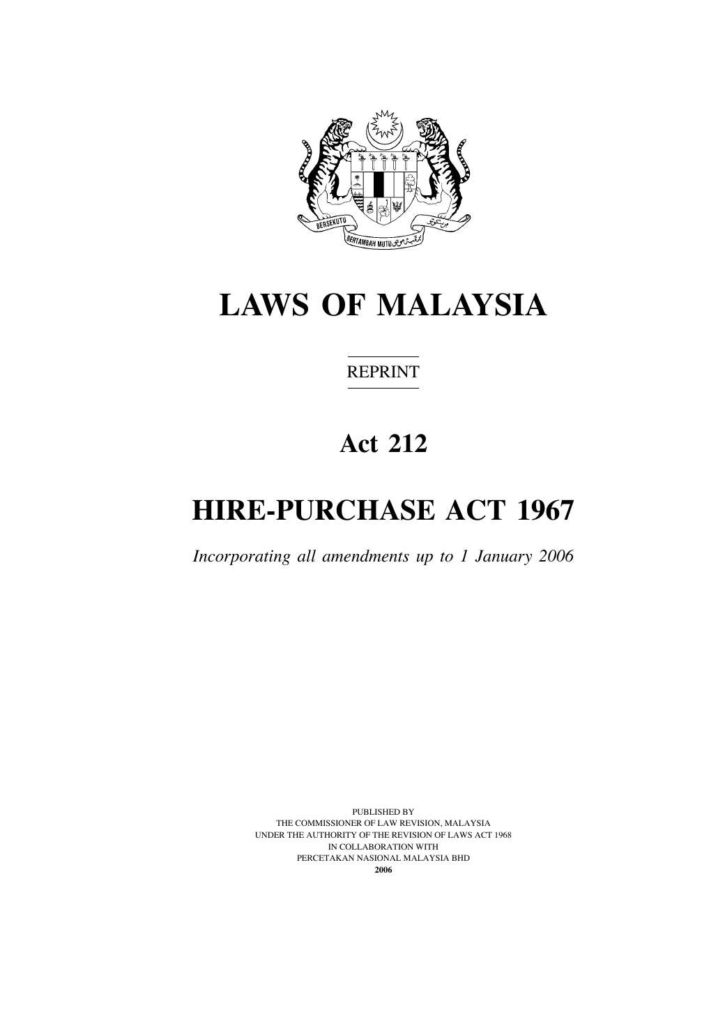 act 212 hire purchase act 1967 Section 16(4) of hire purchase act 1967 • serves a document acknowledging the receipt of the goods section 17 of hire purchase act 1967 • after repossession, the owner must not sell or dispose of the goods for 21 days.