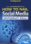 How To Nail Social Media Marketing - Jon Rognerud