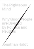 The Righteous Mind: Why Good People Are Divided by Politics and