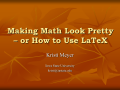 Making Math Pretty – or How to Use LaTeX - Iowa State University